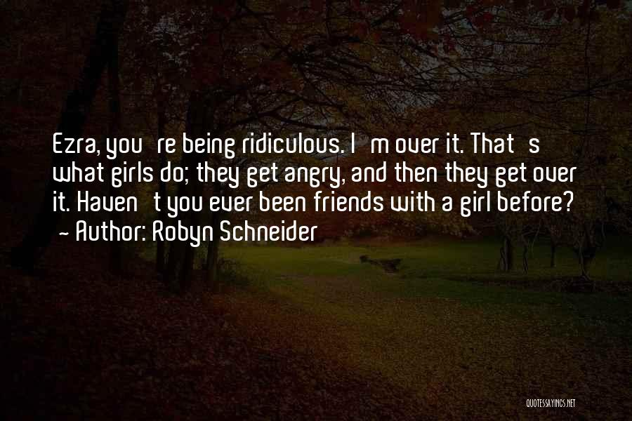Friends Being Angry At You Quotes By Robyn Schneider