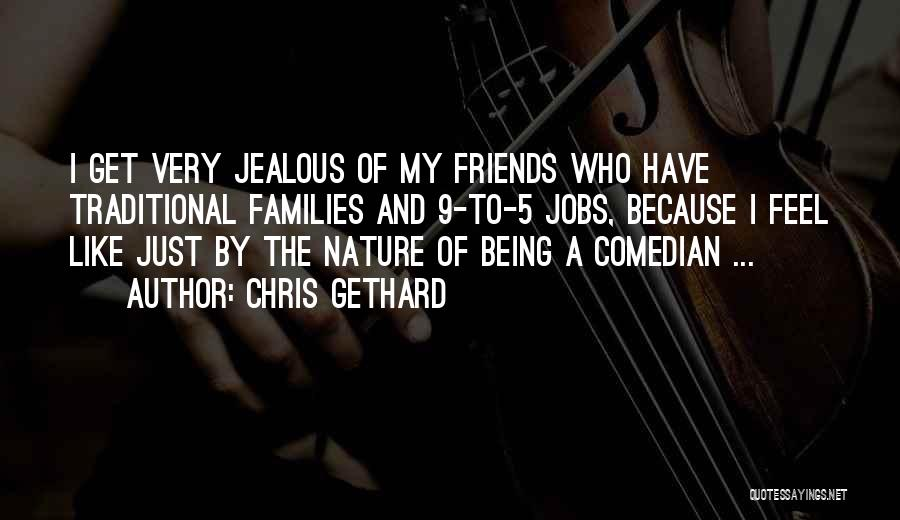 Friends Being Jealous Of You Quotes By Chris Gethard