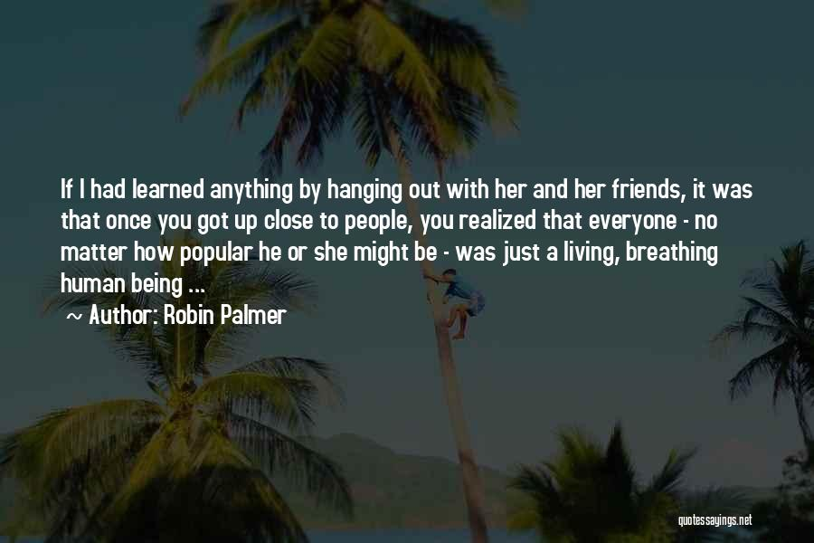 Friends Being There For You No Matter What Quotes By Robin Palmer