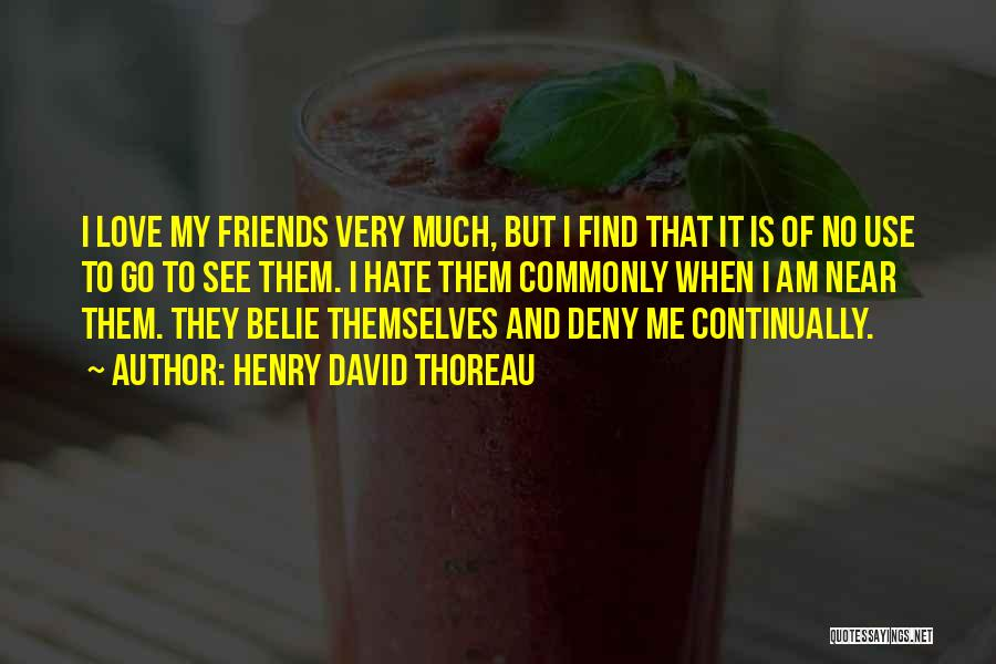 Friends But Love Quotes By Henry David Thoreau