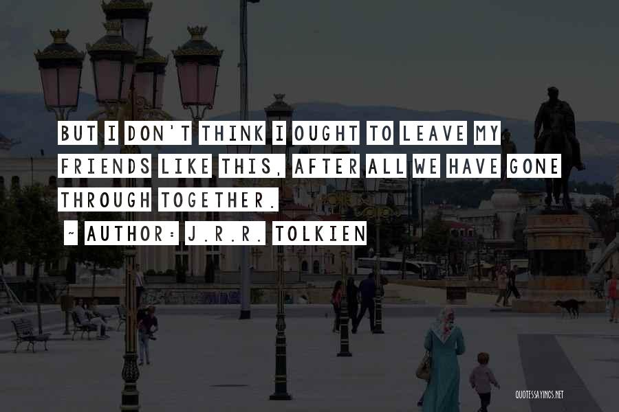Friends But Love Quotes By J.R.R. Tolkien