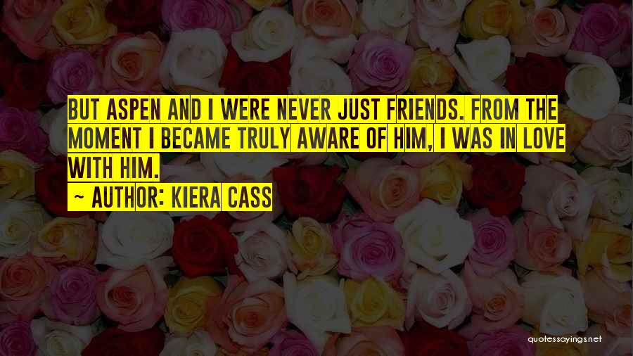 Friends But Love Quotes By Kiera Cass