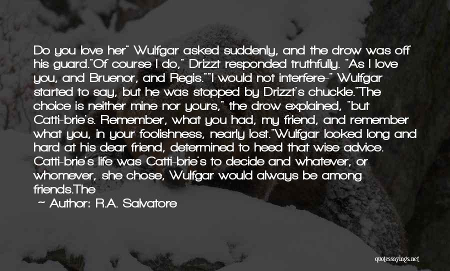Friends But Love Quotes By R.A. Salvatore