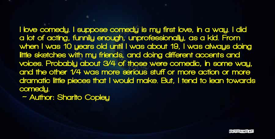 Friends But Love Quotes By Sharlto Copley