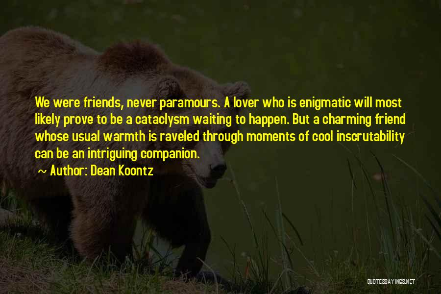 Friends Can Be Lovers But Lovers Can't Be Friends Quotes By Dean Koontz