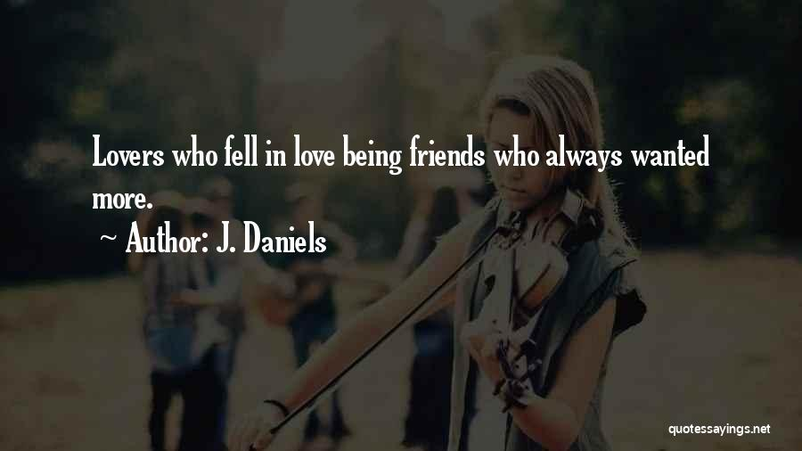 Friends Can Be Lovers But Lovers Can't Be Friends Quotes By J. Daniels