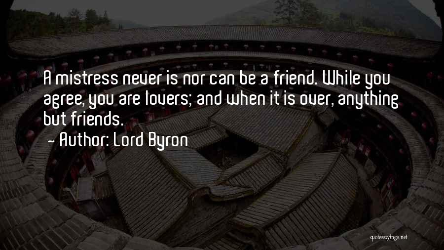 Friends Can Be Lovers But Lovers Can't Be Friends Quotes By Lord Byron