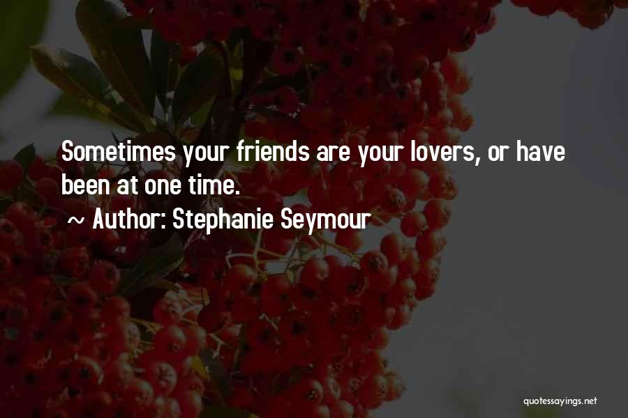 Friends Can Be Lovers But Lovers Can't Be Friends Quotes By Stephanie Seymour