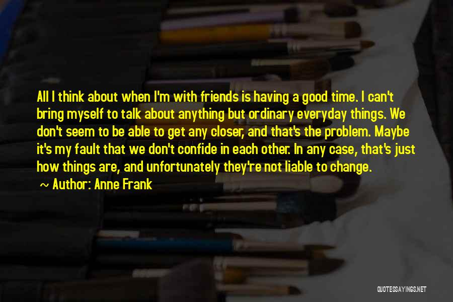 Friends Change Over Time Quotes By Anne Frank