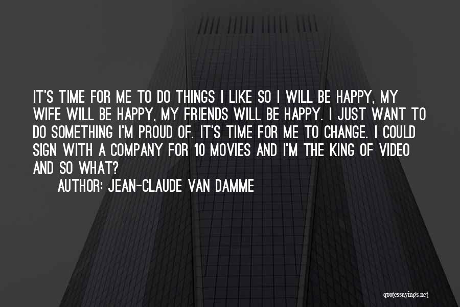 Friends Change Over Time Quotes By Jean-Claude Van Damme