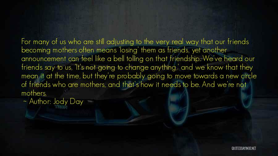 Friends Change Over Time Quotes By Jody Day