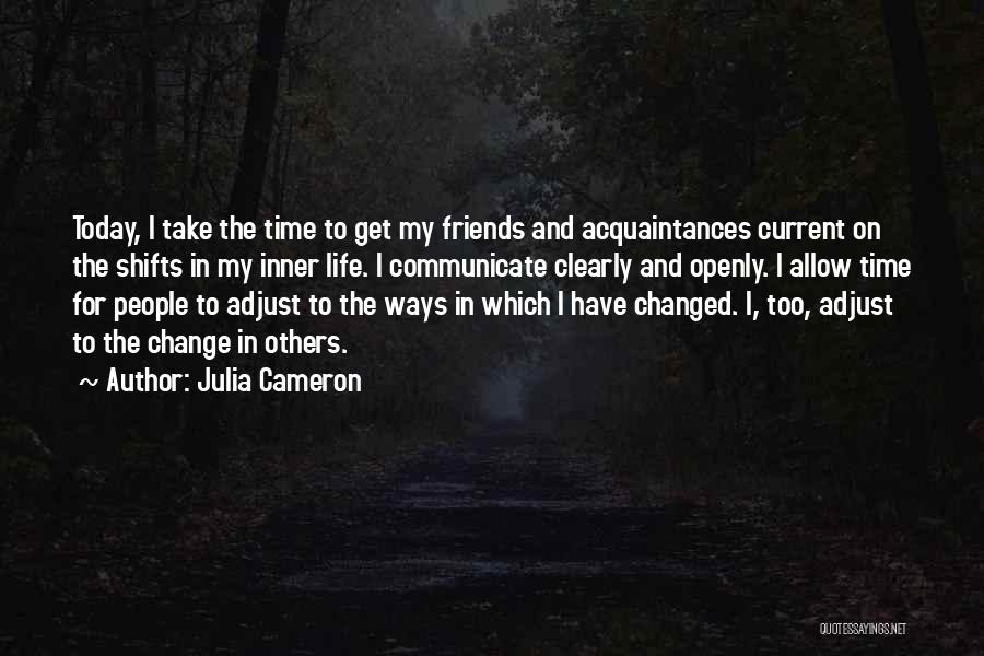 Friends Change Over Time Quotes By Julia Cameron