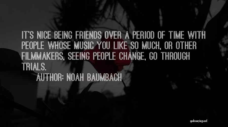 Friends Change Over Time Quotes By Noah Baumbach