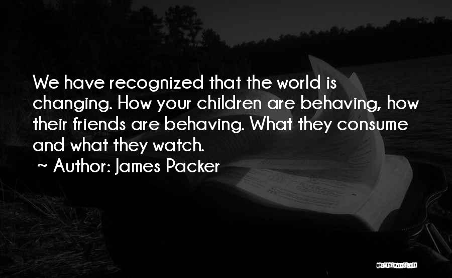 Friends Changing Quotes By James Packer