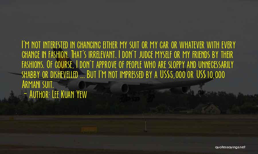 Friends Changing Quotes By Lee Kuan Yew