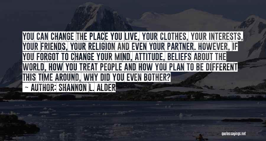 Friends Changing Quotes By Shannon L. Alder