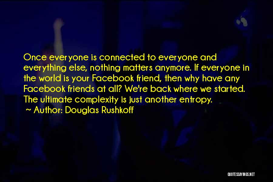 Friends Connected Quotes By Douglas Rushkoff