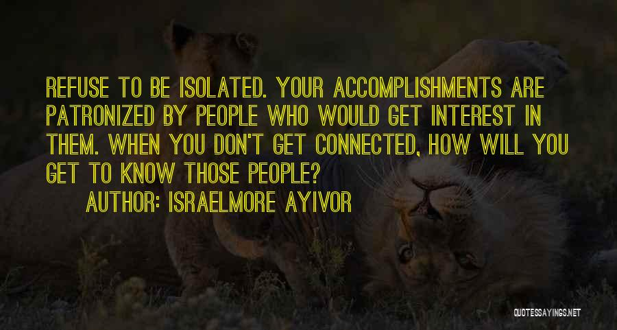 Friends Connected Quotes By Israelmore Ayivor