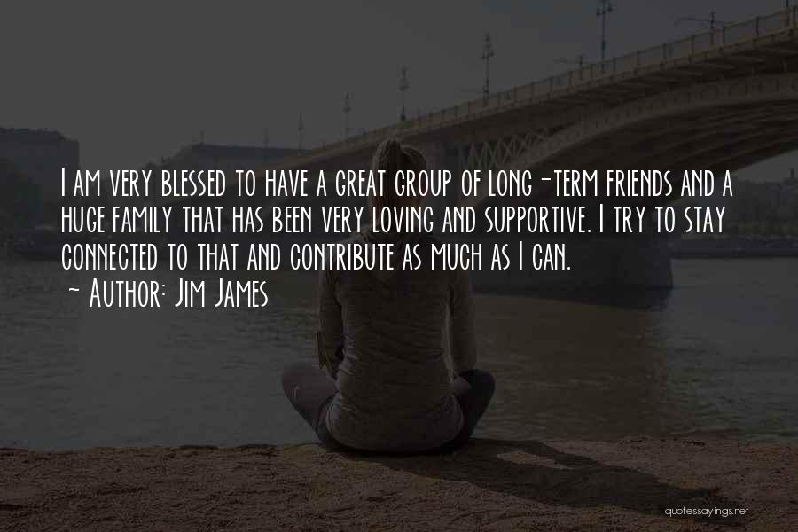 Friends Connected Quotes By Jim James