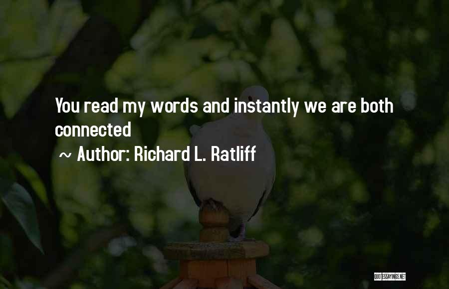 Friends Connected Quotes By Richard L. Ratliff