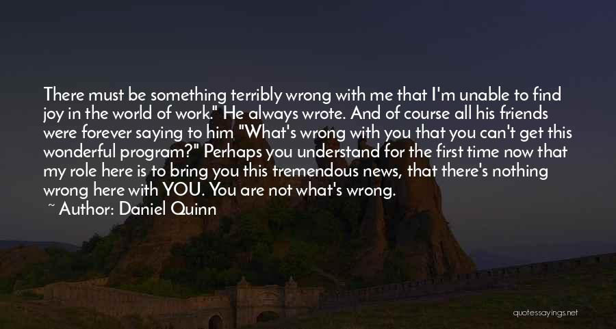 Friends Forever With Quotes By Daniel Quinn