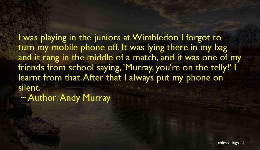 Friends From School Quotes By Andy Murray