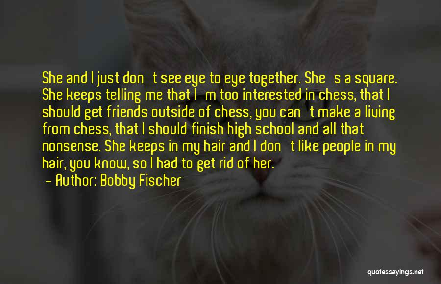Friends From School Quotes By Bobby Fischer