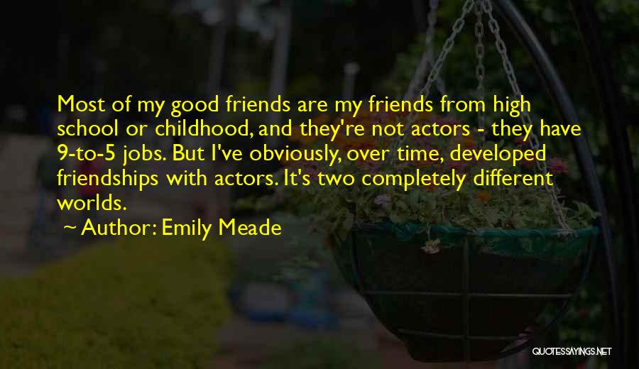 Friends From School Quotes By Emily Meade