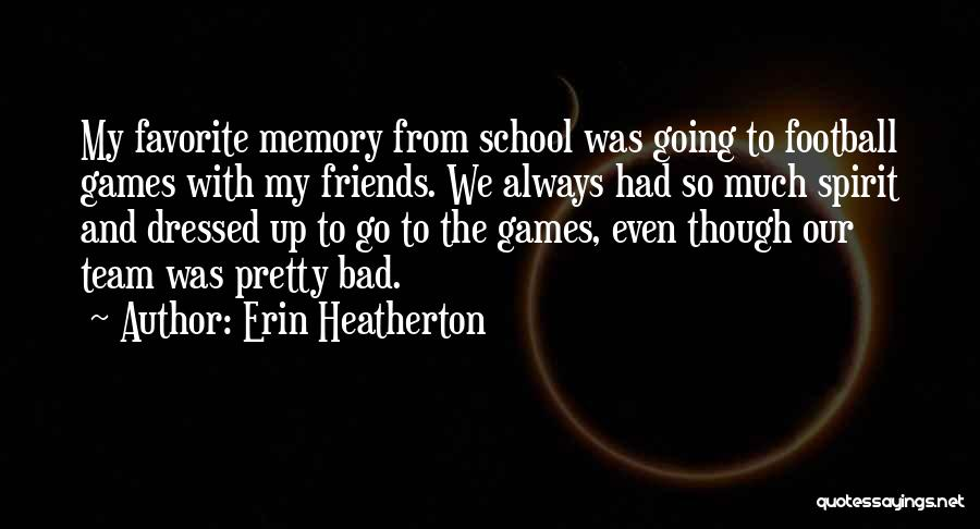 Friends From School Quotes By Erin Heatherton