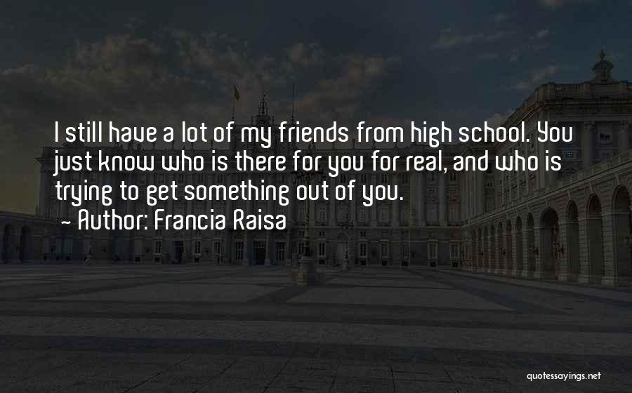 Friends From School Quotes By Francia Raisa
