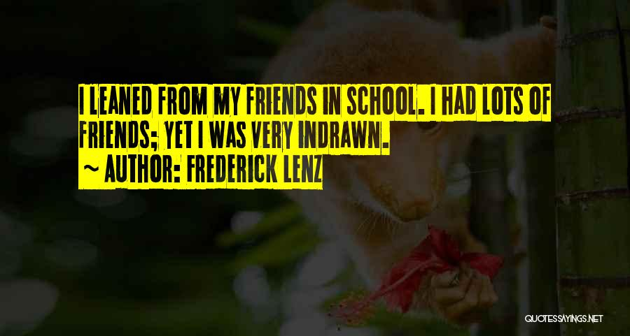 Friends From School Quotes By Frederick Lenz