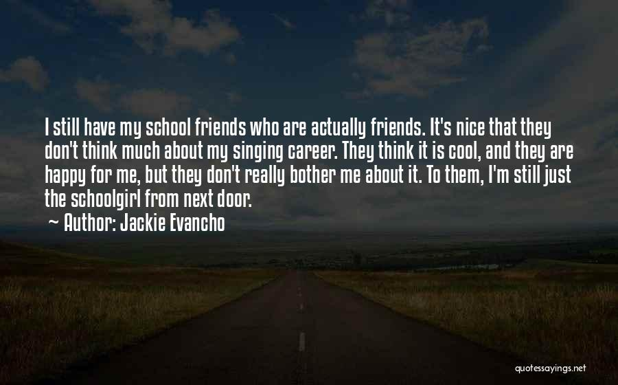 Friends From School Quotes By Jackie Evancho