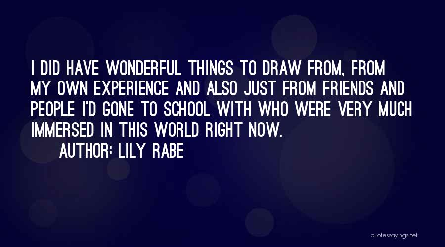 Friends From School Quotes By Lily Rabe