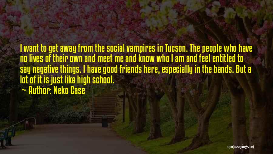 Friends From School Quotes By Neko Case