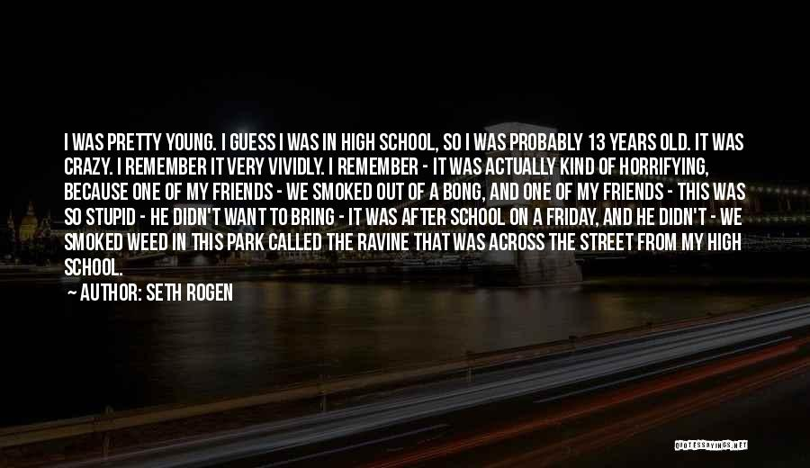 Friends From School Quotes By Seth Rogen