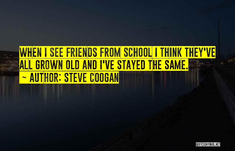 Friends From School Quotes By Steve Coogan