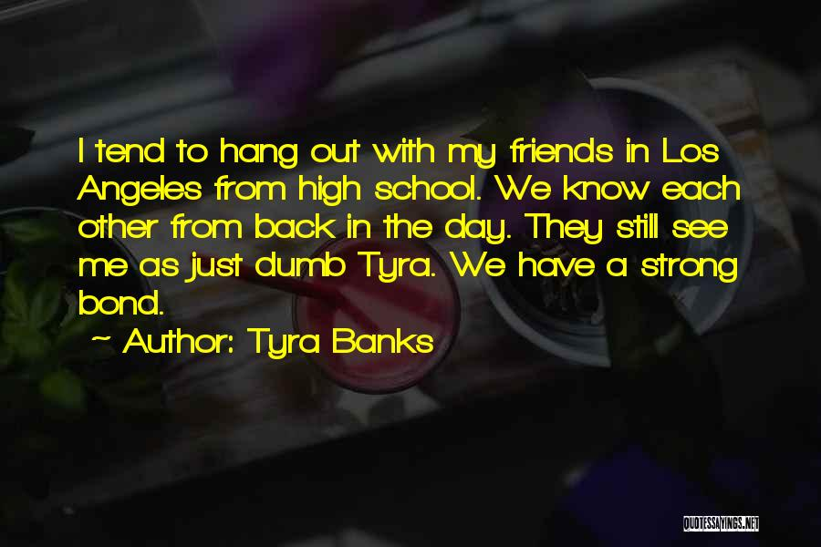 Friends From School Quotes By Tyra Banks