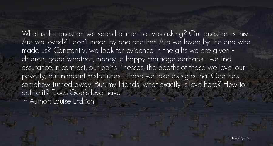 Friends Given By God Quotes By Louise Erdrich