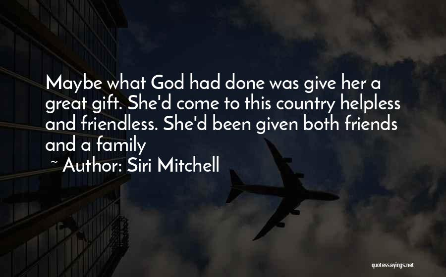 Friends Given By God Quotes By Siri Mitchell