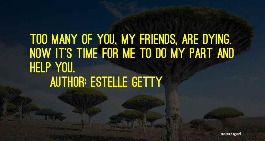 Friends Helping You Quotes By Estelle Getty