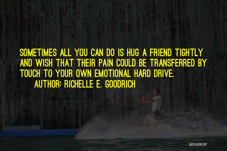 Friends Helping You Quotes By Richelle E. Goodrich