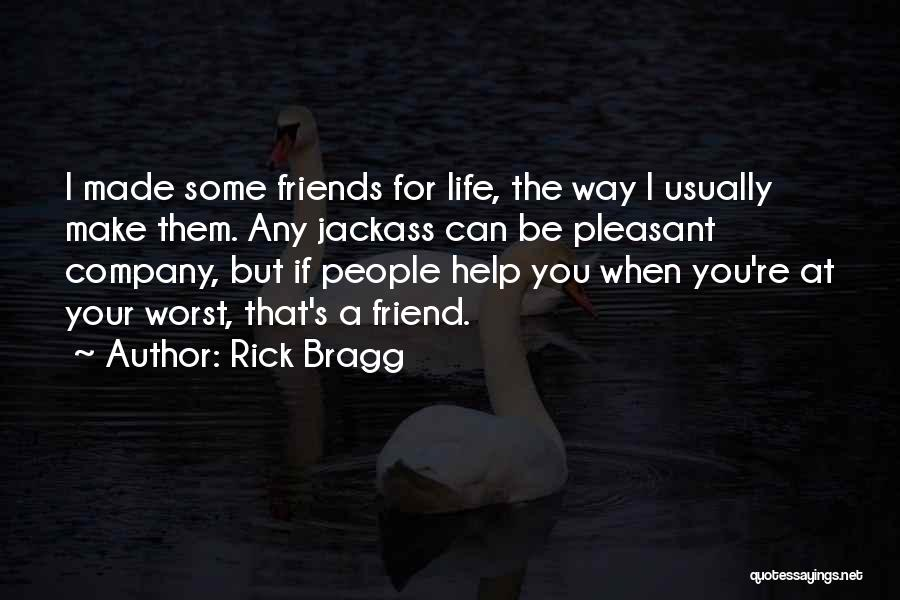 Friends Helping You Quotes By Rick Bragg