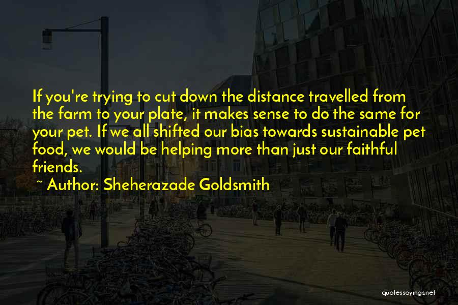 Friends Helping You Quotes By Sheherazade Goldsmith