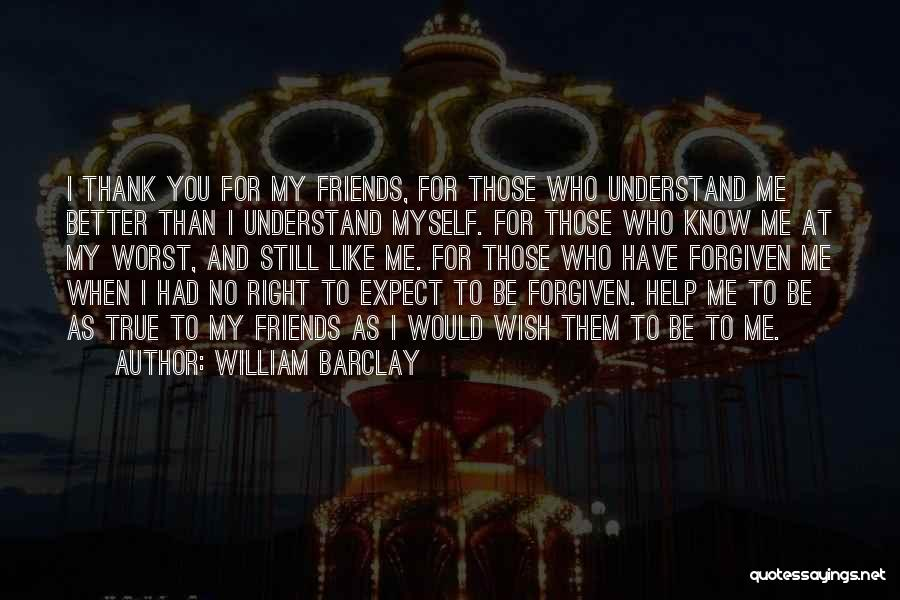 Friends Helping You Quotes By William Barclay