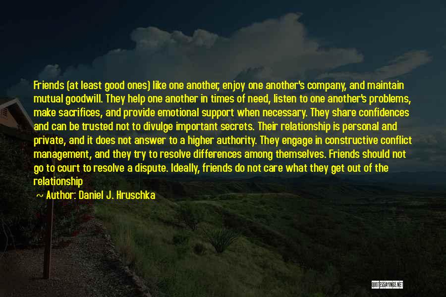 Friends In Times Of Need Quotes By Daniel J. Hruschka