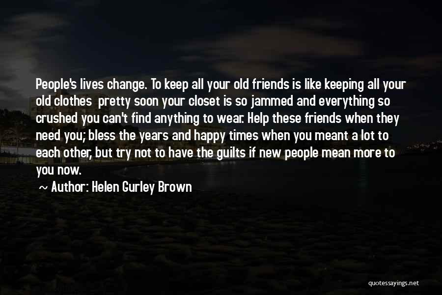 Friends In Times Of Need Quotes By Helen Gurley Brown