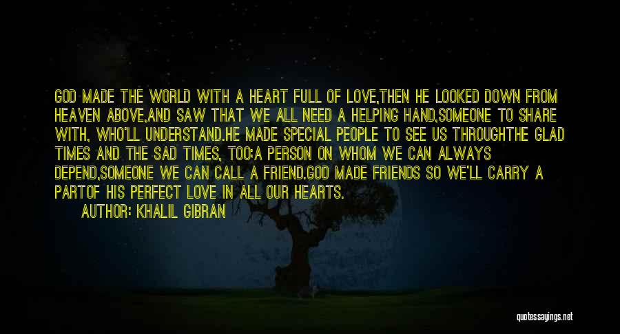 Friends In Times Of Need Quotes By Khalil Gibran