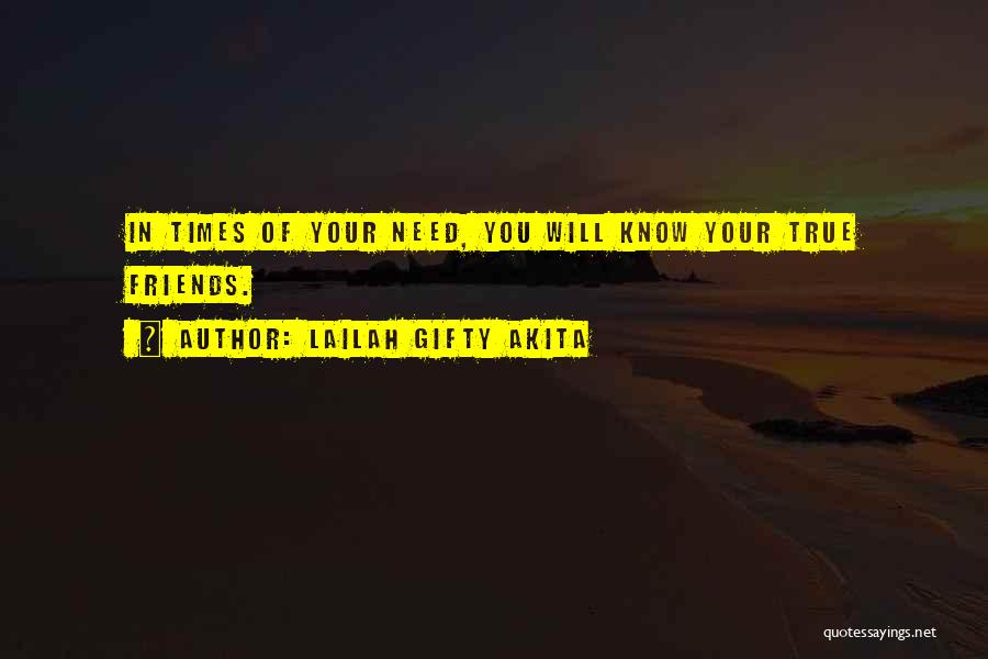 Friends In Times Of Need Quotes By Lailah Gifty Akita