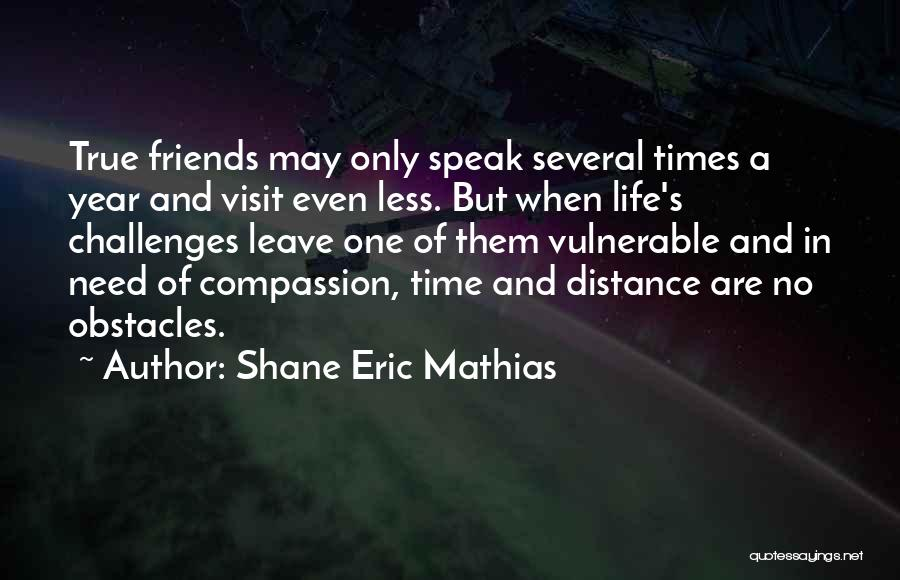 Friends In Times Of Need Quotes By Shane Eric Mathias