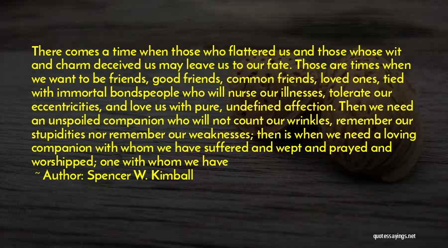 Friends In Times Of Need Quotes By Spencer W. Kimball